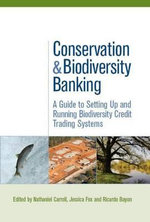 Conservation and Biodiversity Banking : A Guide to Setting Up and Running Biodiversity Credit Trading Systems