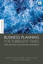 Business Planning for Turbulent Times : New Methods for Applying Scenarios
