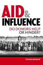 Aid and Influence : Do Donors Help or Hinder? - Stephen Browne
