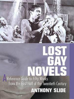 Lost Gay Novels : A Reference Guide to Fifty Works from the First Half of the Twentieth Century - Anthony Slide