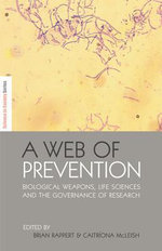 A Web of Prevention : Biological Weapons, Life Sciences and the Governance of Research