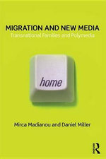 Migration and New Media : Transnational Families and Polymedia - Mirca Madianou