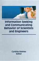 Information Seeking and Communicating Behavior of Scientists and Engineers : Pride and Profit - Cynthia Steinke