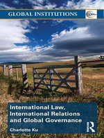 International Law, International Relations and Global Governance : Global Institutions - Charlotte Ku