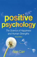 Positive Psychology : The Science of Happiness and Human Strengths - Alan Carr
