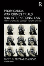 Propaganda, War Crimes Trials and International Law : From Speakers' Corner to War Crimes