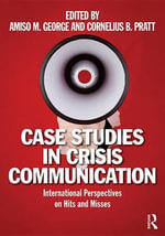 Case Studies in Crisis Communication : International Perspectives on Hits and Misses