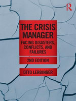 The Crisis Manager : Facing Disasters, Conflicts, and Failures - Otto Lerbinger