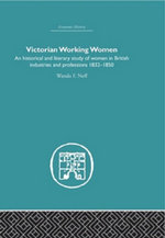 Victorian Working Women : An Historical and Literary Study of Women in British Industries and Professions 1832-1850 - Wanda F. Neff