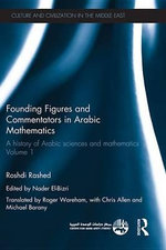 Founding Figures and Commentators in Arabic Mathematics : A History of Arabic Sciences and Mathematics Volume 1 - Roshdi Rashed