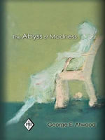 The Abyss of Madness : Psychoanalytic Inquiry Book Series - George E. Atwood