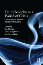 Ecophilosophy in a World of Crisis : Critical Realism and the Nordic Contributions