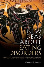 New Ideas about Eating Disorders : Human Emotions and the Hunger Drive - Charles T. Stewart