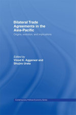 Bilateral Trade Agreements in the Asia-Pacific : Origins, Evolution, and Implications