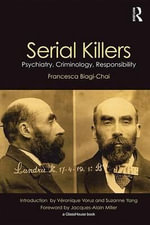 Serial Killers : Psychiatry, Criminology, Responsibility - Francesca Biagi-Chai