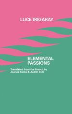 Elemental Passions - Luce Irigaray