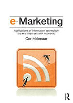 E-Marketing : Applications of Information Technology and the Internet Within Marketing - Cor Molenaar