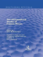 The Philosophical Works of Francis Bacon : Routledge Revivals