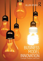 Business Model Innovation : Concepts, Analysis, and Cases - Allan Afuah