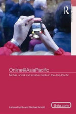 Online@asiapacific : Mobile, Social and Locative Media in the Asia Pacific - Larissa Hjorth
