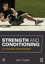 Strength and Conditioning : A Concise Introduction - John Cissik