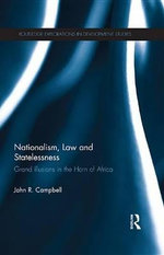 Nationalism, Law and Statelessness : Grand Illusions in the Horn of Africa - John R. Campbell