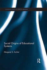 Social Origins of Educational Systems : Multinational Contributions to Reconstruction - Margaret S. Archer