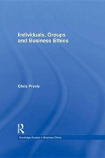 Individuals, Groups, and Business Ethics : Routledge Studies in Business Ethics - Chris Provis