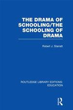 The Drama of Schooling : The Schooling of Drama (Rle Edu D) - Robert J. J. Starratt