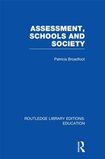 Assessment, Schools and Society (Rle Edu D) - Patricia Broadfoot