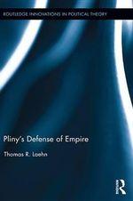 Pliny S Defense of Empire - Thomas R. Laehn