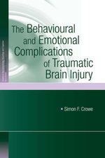 The Behavioural and Emotional Complications of Traumatic Brain Injury - Simon F. Crowe
