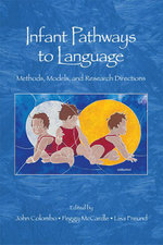 Infant Pathways to Language : Methods, Models, and Research Directions