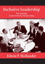 Inclusive Leadership : The Essential Leader-Follower Relationship - Edwin Hollander
