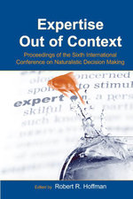 Expertise Out of Context : Proceedings of the Sixth International Conference on Naturalistic Decision Making