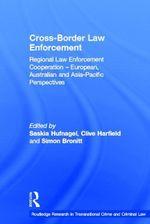 Cross-Border Law Enforcement : Regional Law Enforcement Cooperation European, Australian and Asia-Pacific Perspectives
