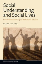 Social Understanding and Social Lives : From Toddlerhood Through to the Transition to School - Claire Hughes