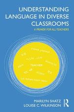 Understanding Language in Diverse Classrooms : A Primer for All Teachers - Marilyn Shatz
