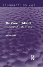 The Case of Miss R : The Interpretation of a Life Story - Alfred Adler