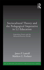 Sociocultural Theory and the Pedagogical Imperative in L2 Education : Vygotskian Praxis and the Research/Practice Divide - James P. Lantolf