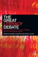 The Great Literacy Debate : A Critical Response to the Literacy Strategy and the Framework for English