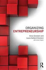 Organizing Entrepreneurship - Anna Grandori