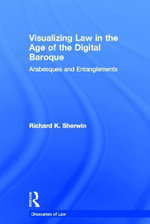 Visualizing Law in the Age of the Digital Baroque : Arabesques & Entanglements - Richard K. K. Sherwin