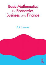 Basic Mathematics with Mathematica for Economics, Business and Finance - EK Ummer