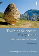 Teaching Science to Every Child : Using Culture as a Starting Point - John Settlage