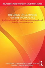 Theories of Learning for the Workplace : Building Blocks for Training and Professional Development Programs - Filip Dochy