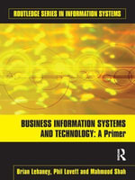 Business Information Systems and Technology : A Primer - Brian Lehaney
