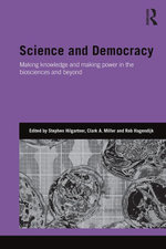 Science and Democracy : Making Knowledge and Making Power in the Biosciences and Beyond
