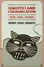 Semiotics and Communication : Signs, Codes, Cultures - Wendy Leeds-Hurwitz