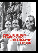 Prostitution, Trafficking, and Traumatic Stress - Phd Melissa Farley